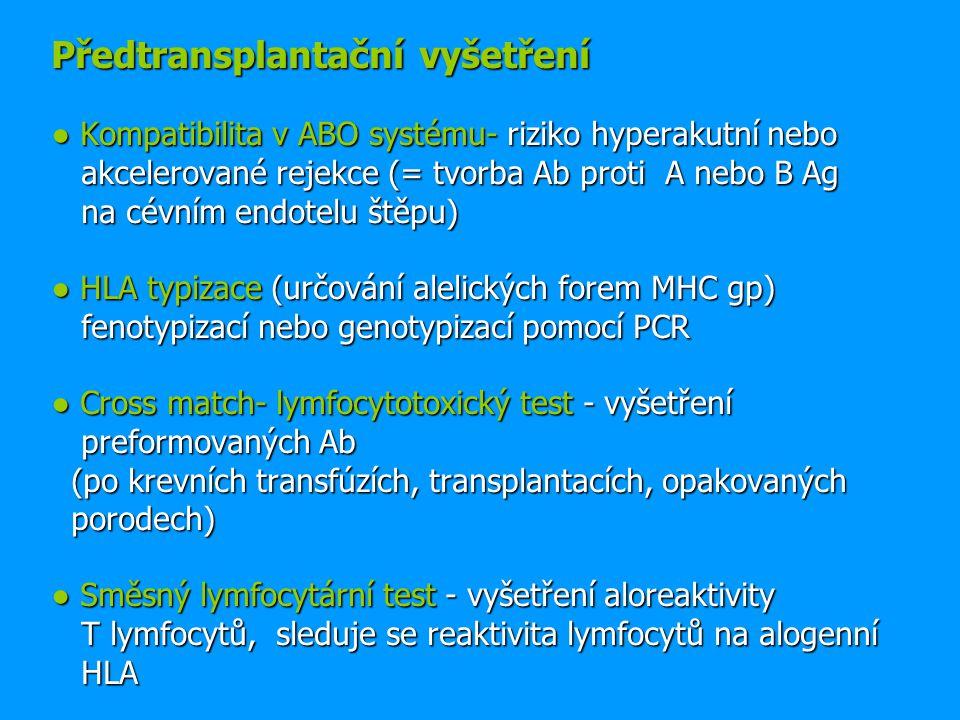 Předtransplantační vyšetření ● Kompatibilita v ABO systému- riziko hyperakutní nebo akcelerované rejekce (= tvorba Ab proti A nebo B Ag na cévním endo