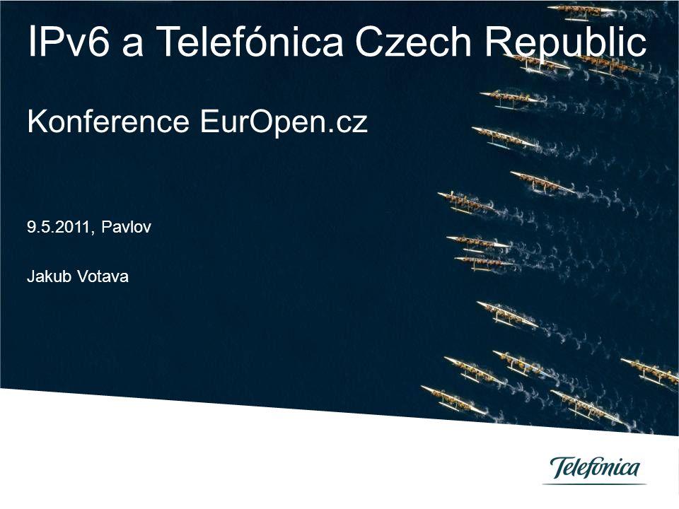 I Pv6 a Telefónica Czech Republic Konference EurOpen.cz 9.5.2011, Pavlov Jakub Votava