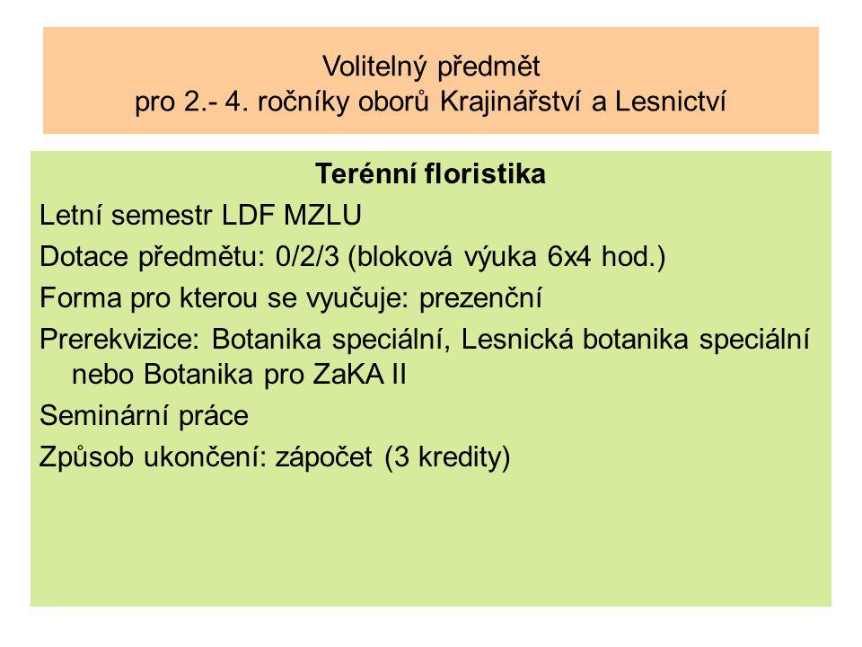 Volitelný předmět pro 2.- 4. ročníky oborů Krajinářství a Lesnictví Terénní floristika Letní semestr LDF MZLU Dotace předmětu: 0/2/3 (bloková výuka 6x
