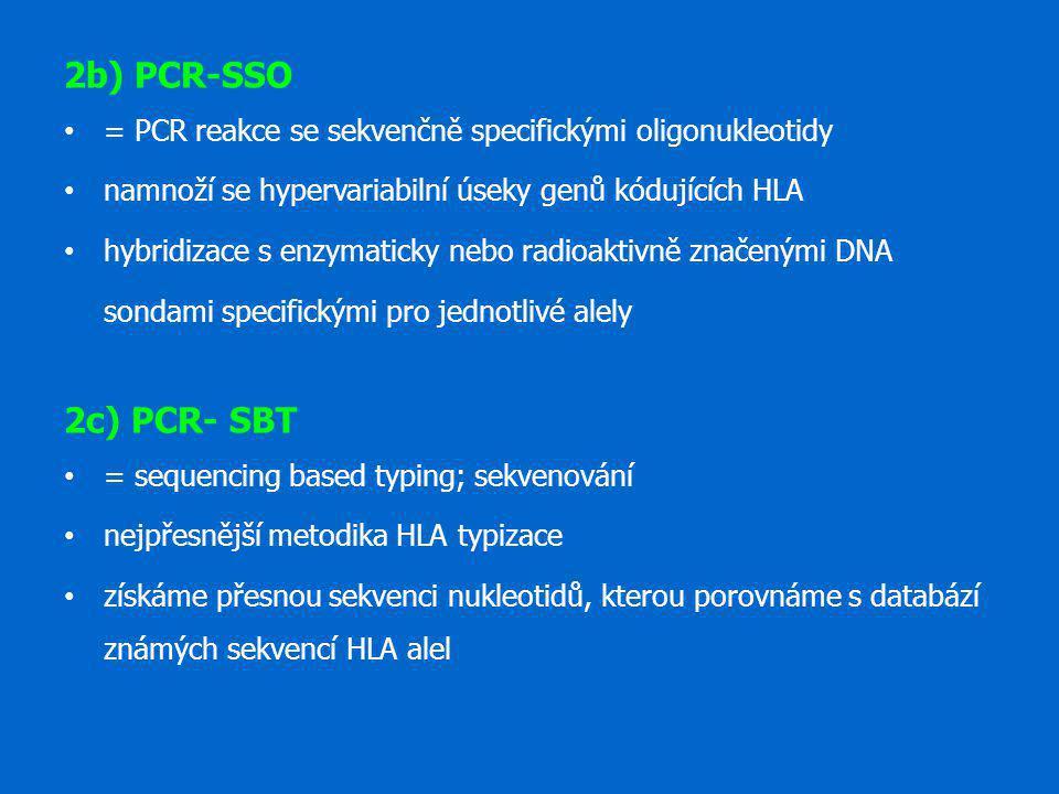 2b) PCR-SSO = PCR reakce se sekvenčně specifickými oligonukleotidy namnoží se hypervariabilní úseky genů kódujících HLA hybridizace s enzymaticky nebo