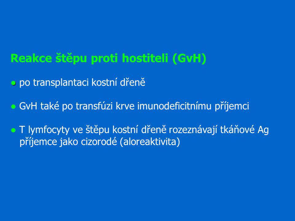 ● Reakce štěpu proti hostiteli (GvH) ● po transplantaci kostní dřeně ● GvH také po transfúzi krve imunodeficitnímu příjemci ● T lymfocyty ve štěpu kos