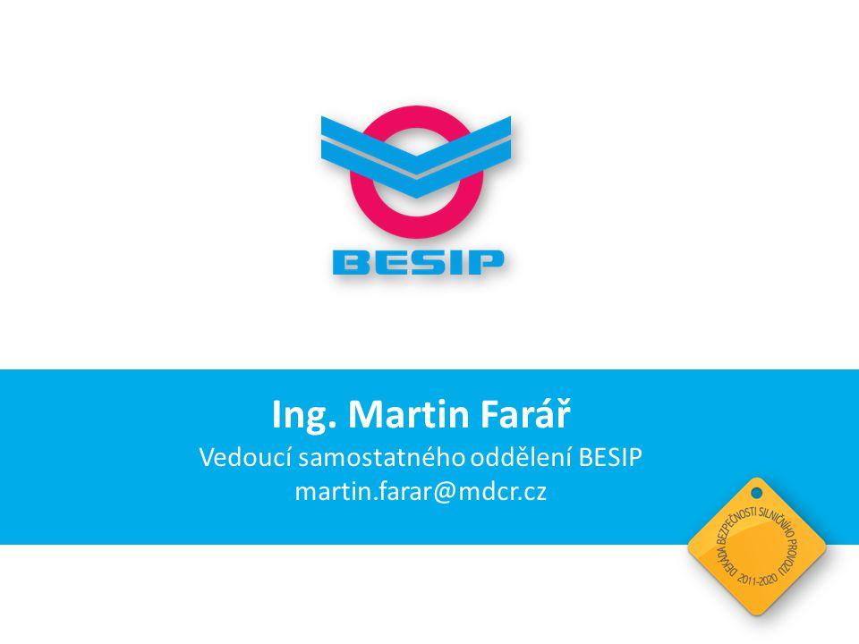 Ing. Martin Farář Vedoucí samostatného oddělení BESIP martin.farar@mdcr.cz