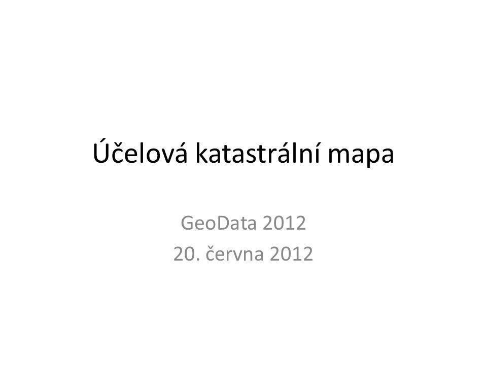 Účelová katastrální mapa GeoData 2012 20. června 2012