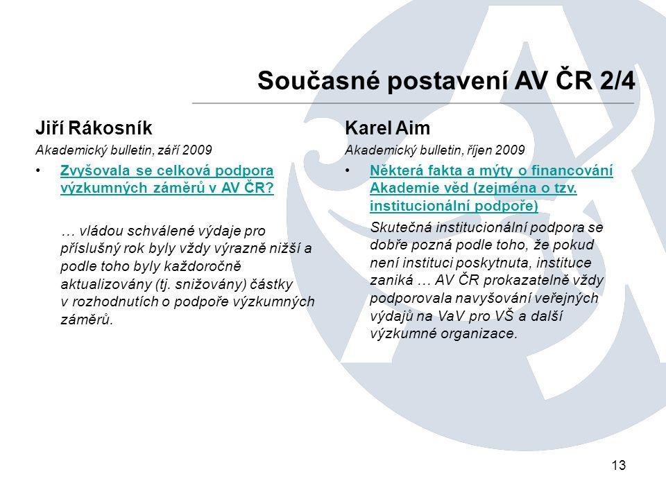13 Současné postavení AV ČR 2/4 Karel Aim Akademický bulletin, říjen 2009 Některá fakta a mýty o financování Akademie věd (zejména o tzv.