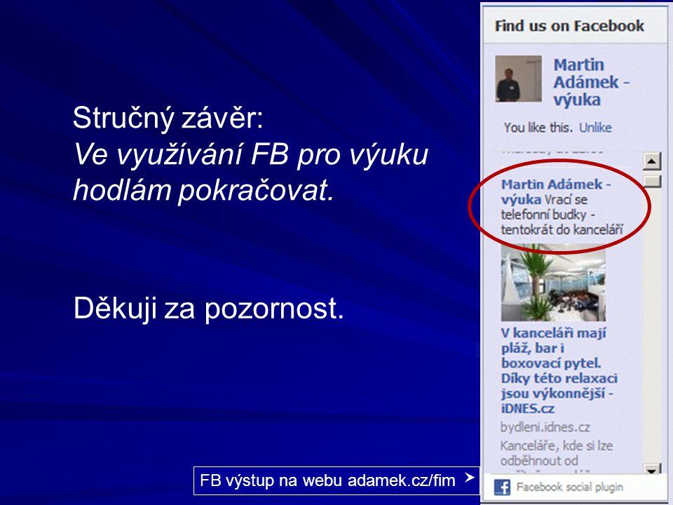Martin Adámek (KIT FIM UHK) Využití FB pro výuku 11 Děkuji za pozornost. FB výstup na webu adamek.cz/fim Stručný závěr: Ve využívání FB pro výuku hodl