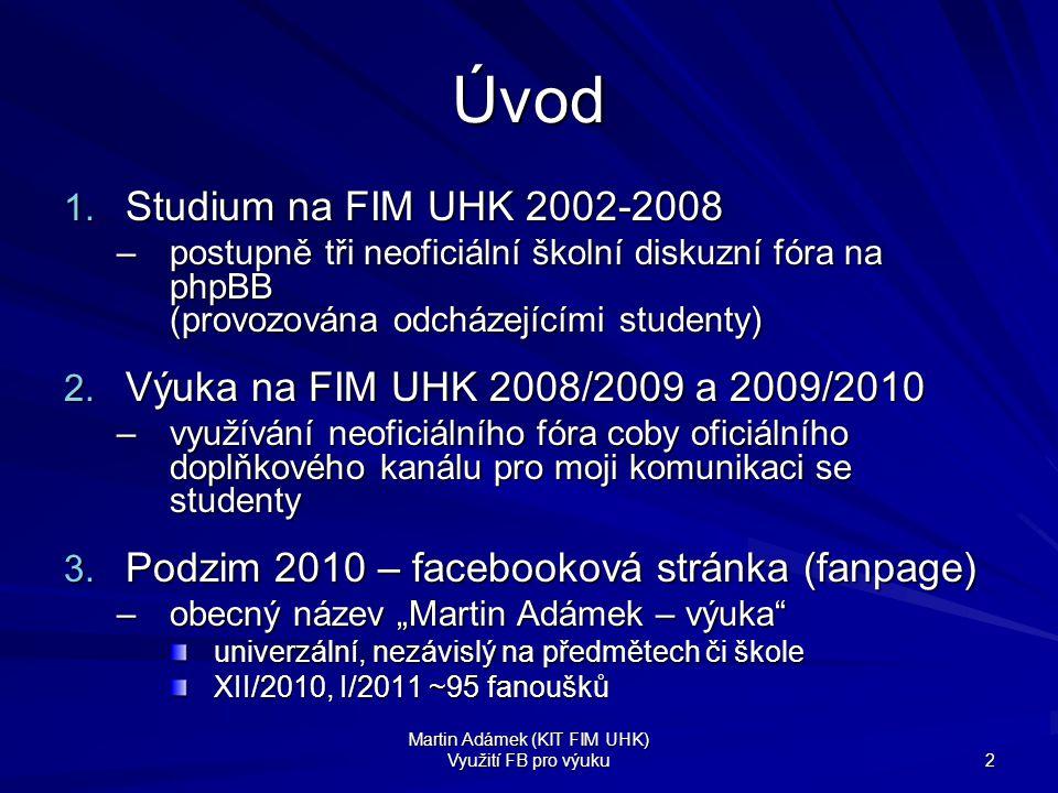 Martin Adámek (KIT FIM UHK) Využití FB pro výuku 2 Úvod 1. Studium na FIM UHK 2002-2008 –postupně tři neoficiální školní diskuzní fóra na phpBB (provo