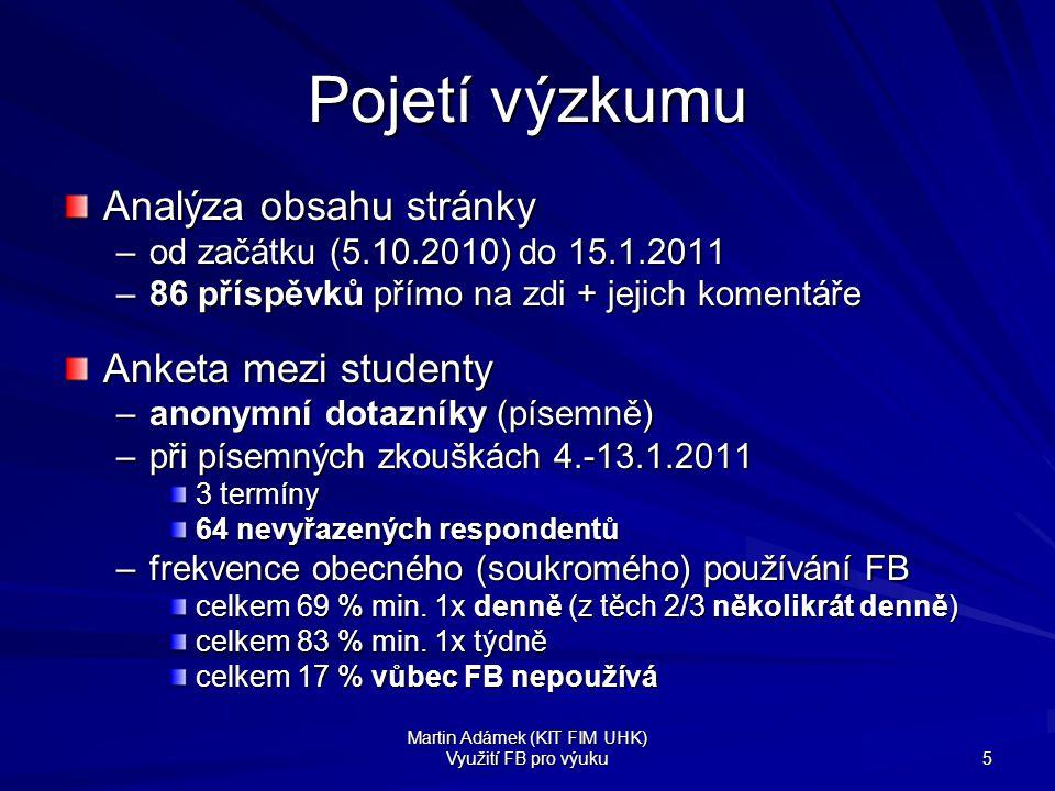 Martin Adámek (KIT FIM UHK) Využití FB pro výuku 5 Pojetí výzkumu Analýza obsahu stránky –od začátku (5.10.2010) do 15.1.2011 –86 příspěvků přímo na z