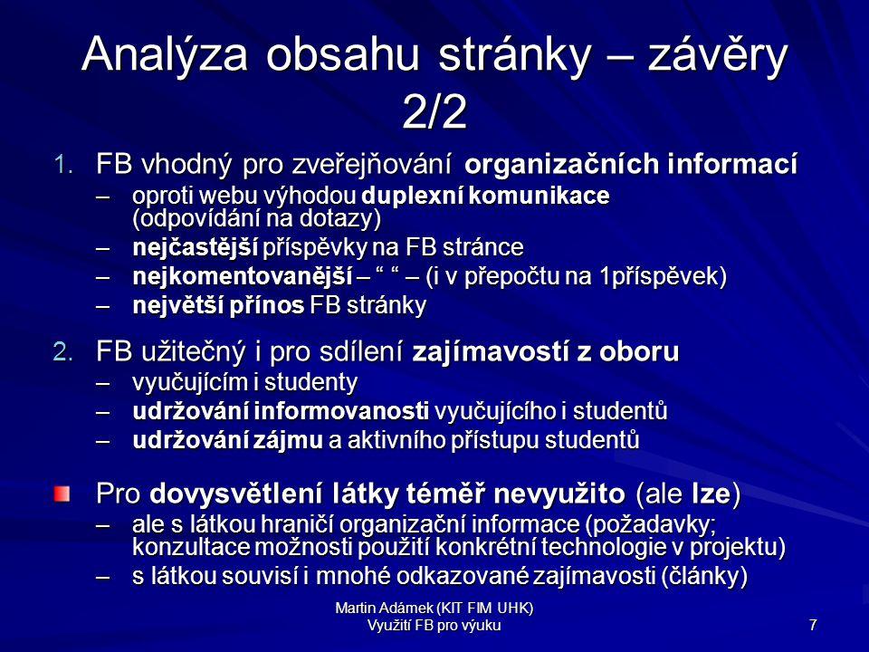Martin Adámek (KIT FIM UHK) Využití FB pro výuku 7 Analýza obsahu stránky – závěry 2/2 1. FB vhodný pro zveřejňování organizačních informací –oproti w