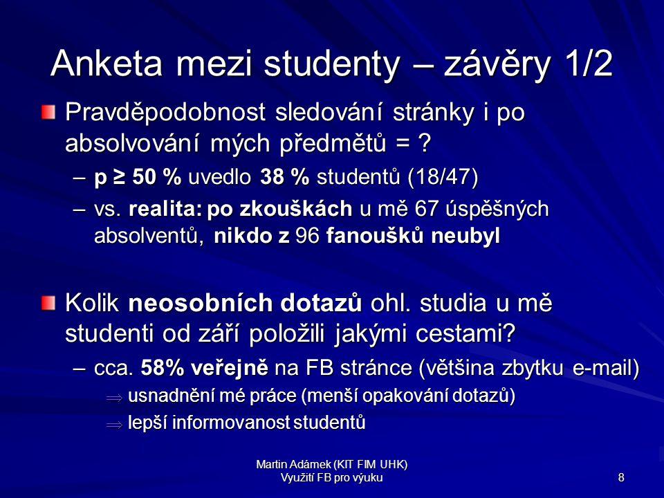 Martin Adámek (KIT FIM UHK) Využití FB pro výuku 8 Anketa mezi studenty – závěry 1/2 Pravděpodobnost sledování stránky i po absolvování mých předmětů