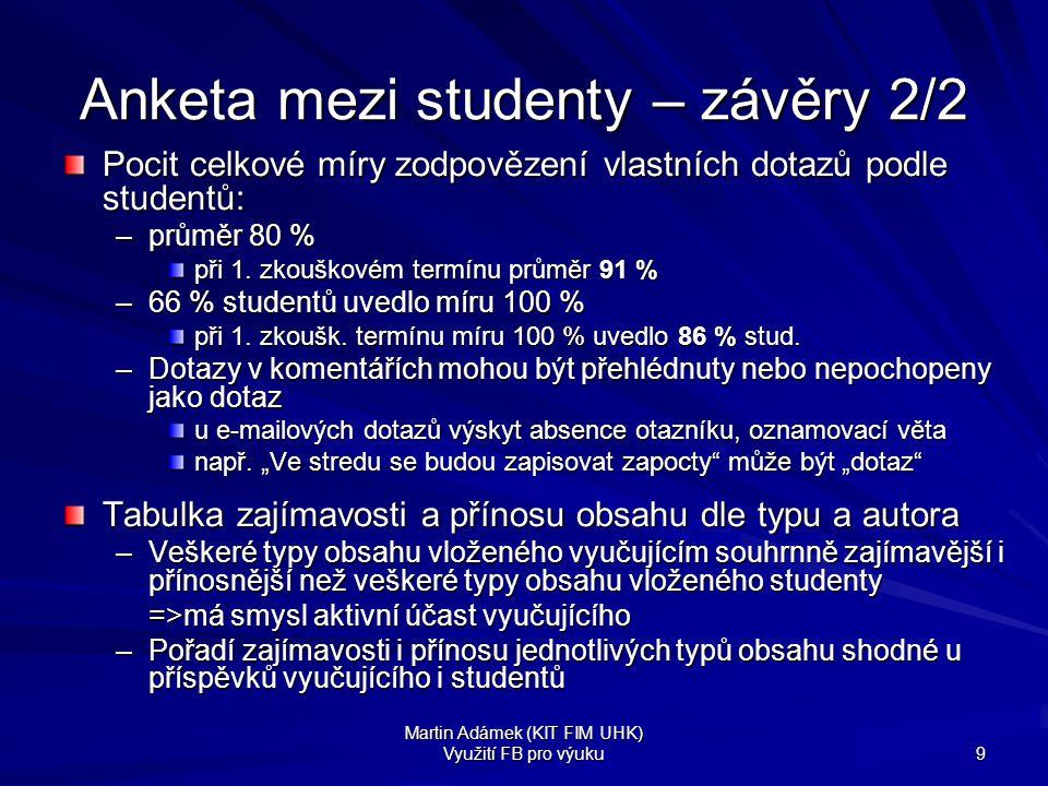 Martin Adámek (KIT FIM UHK) Využití FB pro výuku 9 Anketa mezi studenty – závěry 2/2 Pocit celkové míry zodpovězení vlastních dotazů podle studentů: –