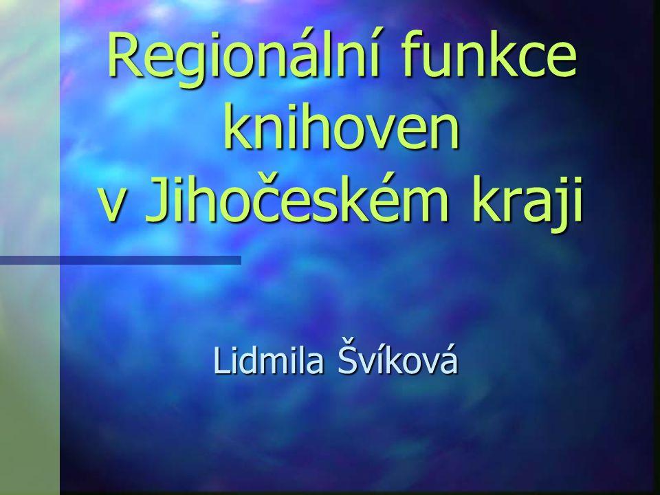 Regionální funkce knihoven v Jihočeském kraji Lidmila Švíková