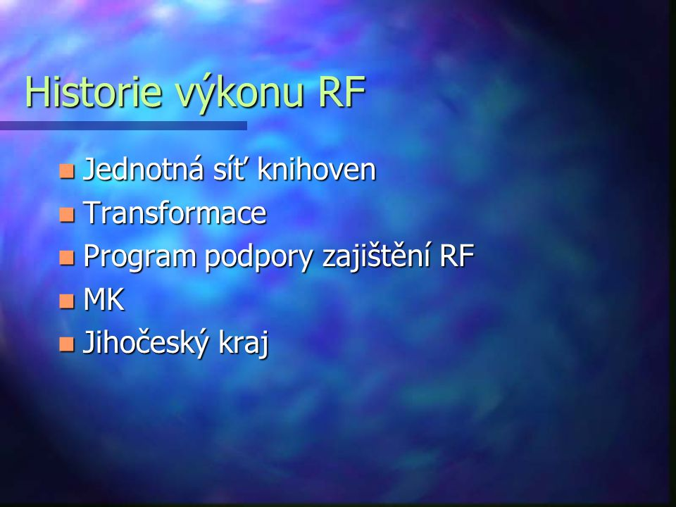 Historie výkonu RF Jednotná síť knihoven Jednotná síť knihoven Transformace Transformace Program podpory zajištění RF Program podpory zajištění RF MK MK Jihočeský kraj Jihočeský kraj