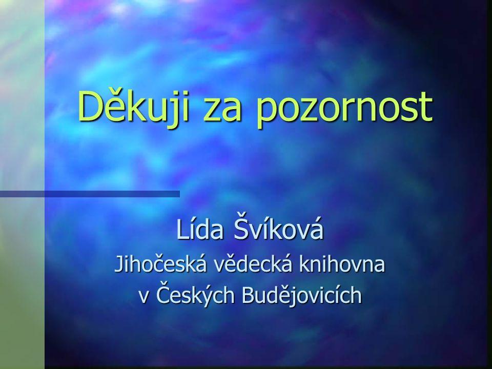 Děkuji za pozornost Lída Švíková Jihočeská vědecká knihovna v Českých Budějovicích
