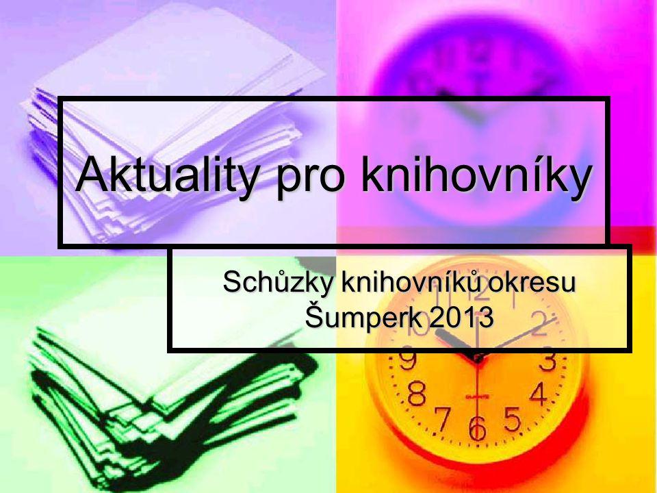 Aktuality pro knihovníky Schůzky knihovníků okresu Šumperk 2013