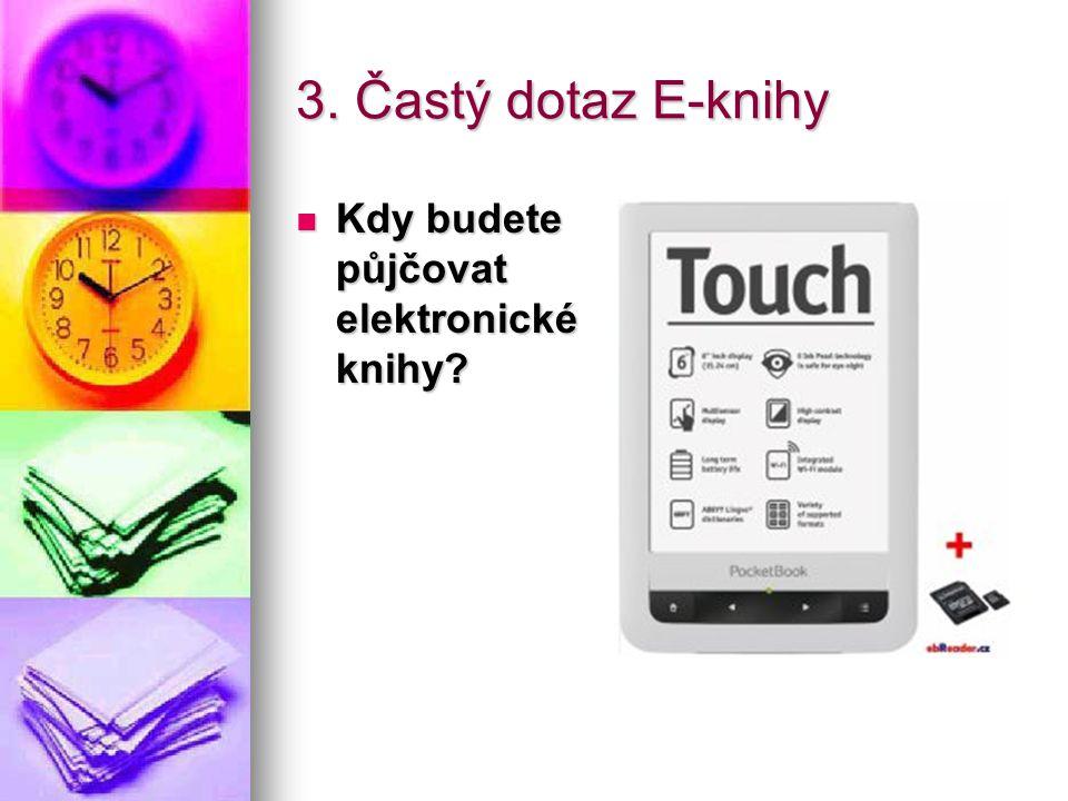 3. Častý dotaz E-knihy Kdy budete půjčovat elektronické knihy? Kdy budete půjčovat elektronické knihy?