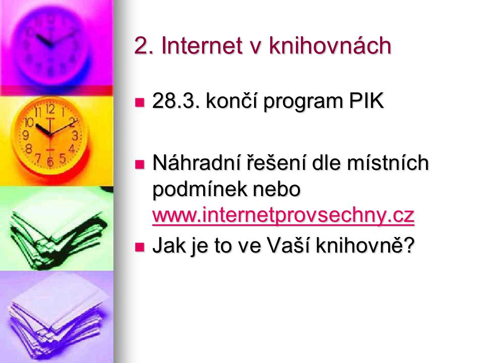 2. Internet v knihovnách 28.3. končí program PIK 28.3. končí program PIK Náhradní řešení dle místních podmínek nebo www.internetprovsechny.cz Náhradní