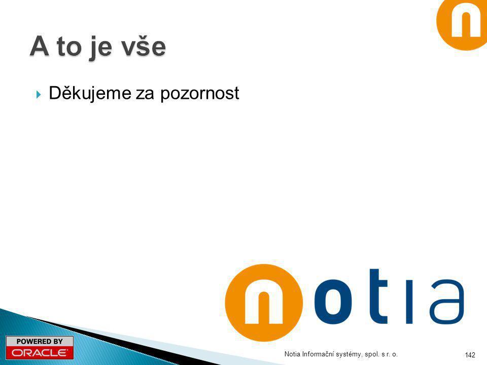  Děkujeme za pozornost Notia Informační systémy, spol. s r. o. 142