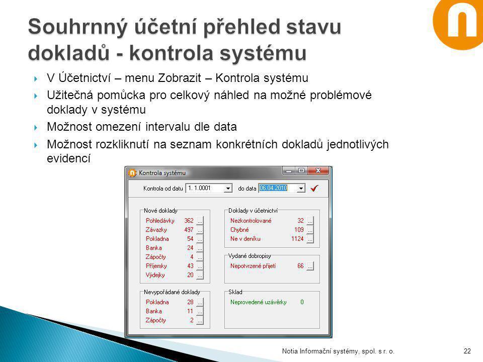  V Účetnictví – menu Zobrazit – Kontrola systému  Užitečná pomůcka pro celkový náhled na možné problémové doklady v systému  Možnost omezení interv