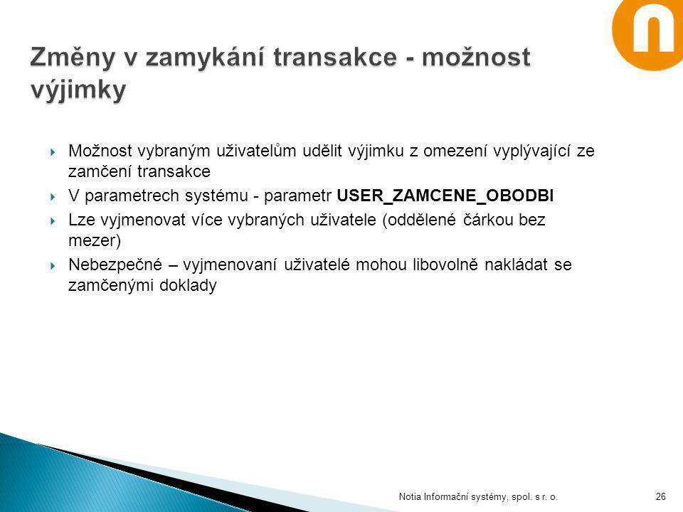  Možnost vybraným uživatelům udělit výjimku z omezení vyplývající ze zamčení transakce  V parametrech systému - parametr USER_ZAMCENE_OBODBI  Lze v
