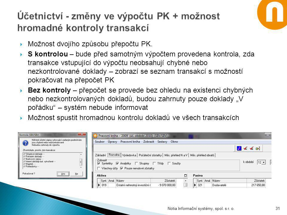  Možnost dvojího způsobu přepočtu PK.  S kontrolou – bude před samotným výpočtem provedena kontrola, zda transakce vstupující do výpočtu neobsahují
