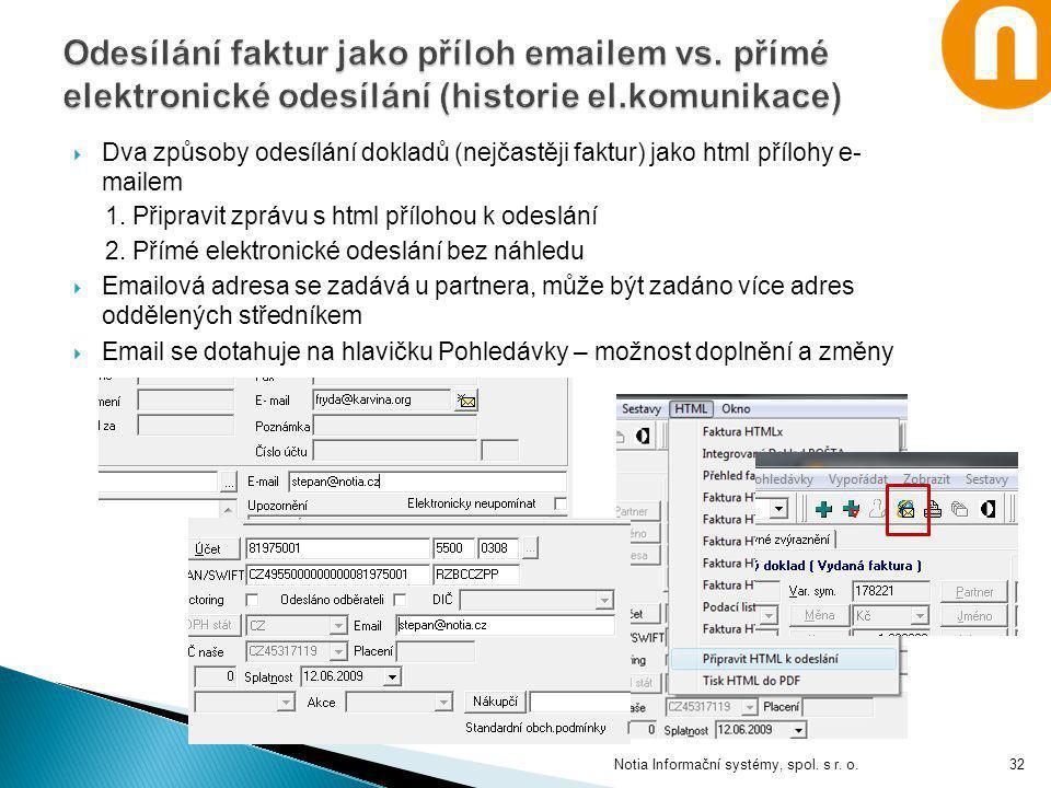  Dva způsoby odesílání dokladů (nejčastěji faktur) jako html přílohy e- mailem 1. Připravit zprávu s html přílohou k odeslání 2. Přímé elektronické o