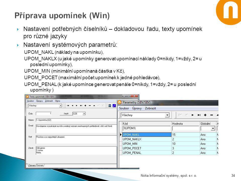  Nastavení potřebných číselníků – dokladovou řadu, texty upomínek pro různé jazyky  Nastavení systémových parametrů: UPOM_NAKL (náklady na upomínku)