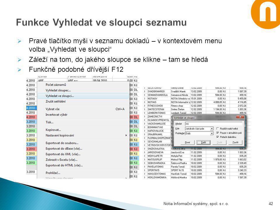 """Notia Informační systémy, spol. s r. o.42  Pravé tlačítko myši v seznamu dokladů – v kontextovém menu volba """"Vyhledat ve sloupci""""  Záleží na tom, do"""