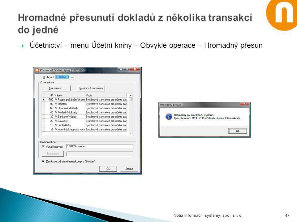  Účetnictví – menu Účetní knihy – Obvyklé operace – Hromadný přesun Notia Informační systémy, spol. s r. o.47