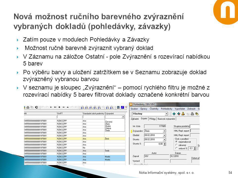  Zatím pouze v modulech Pohledávky a Závazky  Možnost ručně barevně zvýraznit vybraný doklad  V Záznamu na záložce Ostatní - pole Zvýraznění s roze