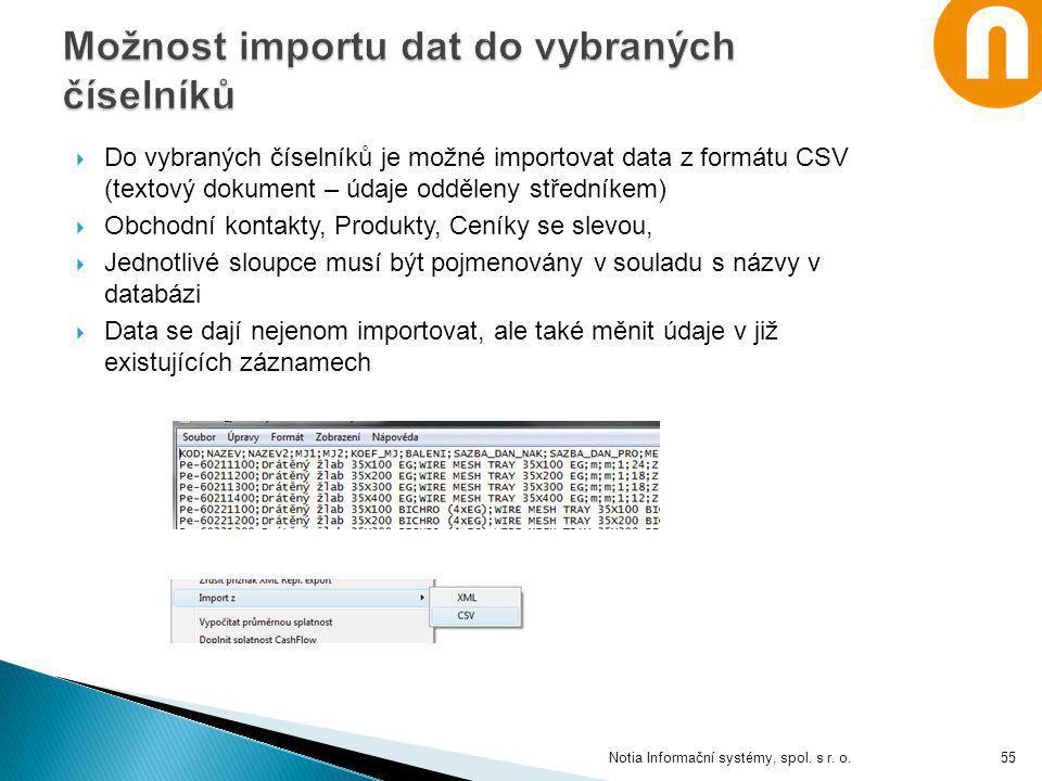  Do vybraných číselníků je možné importovat data z formátu CSV (textový dokument – údaje odděleny středníkem)  Obchodní kontakty, Produkty, Ceníky s