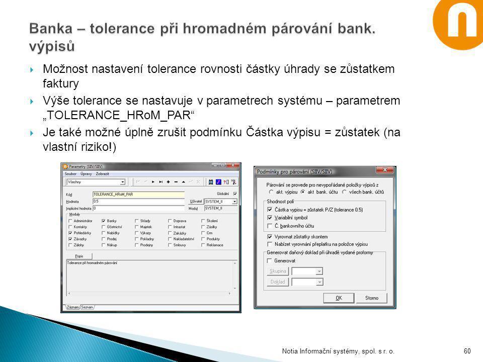 """ Možnost nastavení tolerance rovnosti částky úhrady se zůstatkem faktury  Výše tolerance se nastavuje v parametrech systému – parametrem """"TOLERANCE_"""