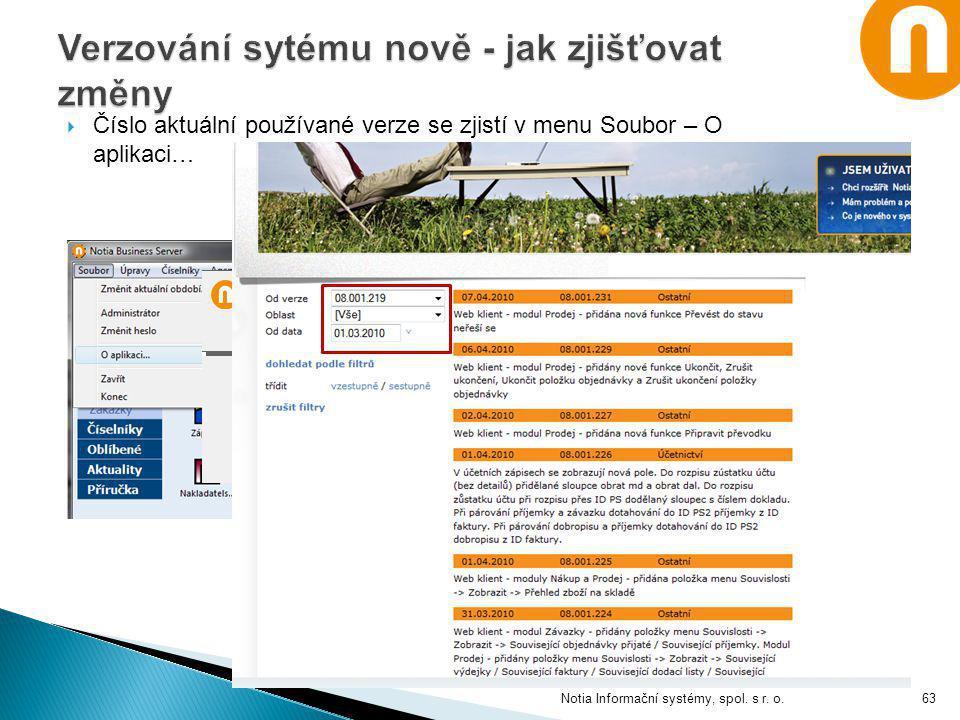  Číslo aktuální používané verze se zjistí v menu Soubor – O aplikaci… Notia Informační systémy, spol. s r. o.63