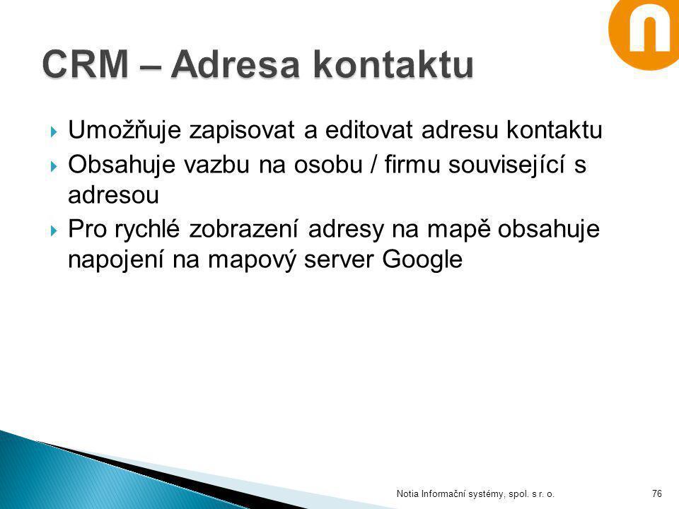 Notia Informační systémy, spol. s r. o.  Umožňuje zapisovat a editovat adresu kontaktu  Obsahuje vazbu na osobu / firmu související s adresou  Pro