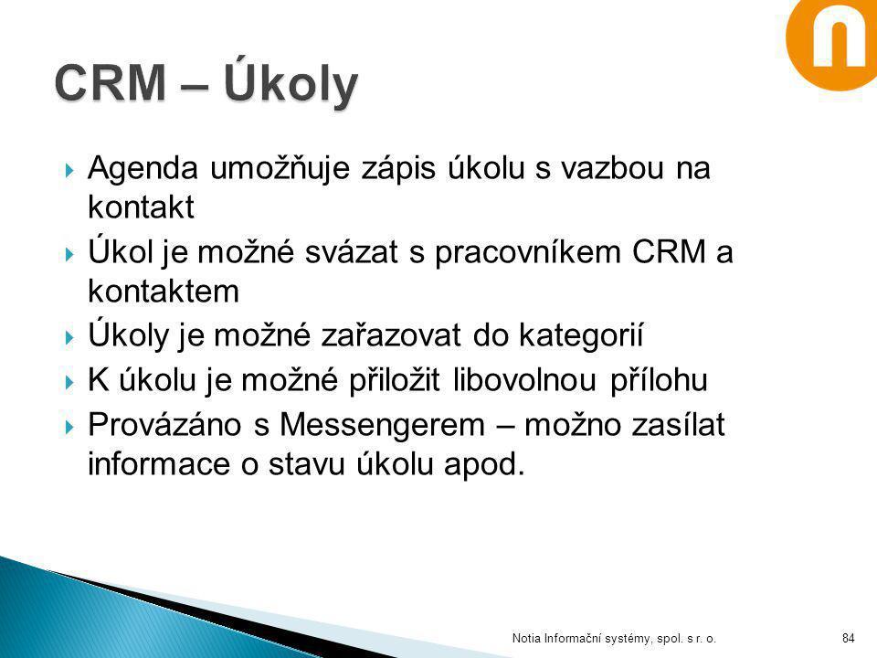 Notia Informační systémy, spol. s r. o.  Agenda umožňuje zápis úkolu s vazbou na kontakt  Úkol je možné svázat s pracovníkem CRM a kontaktem  Úkoly