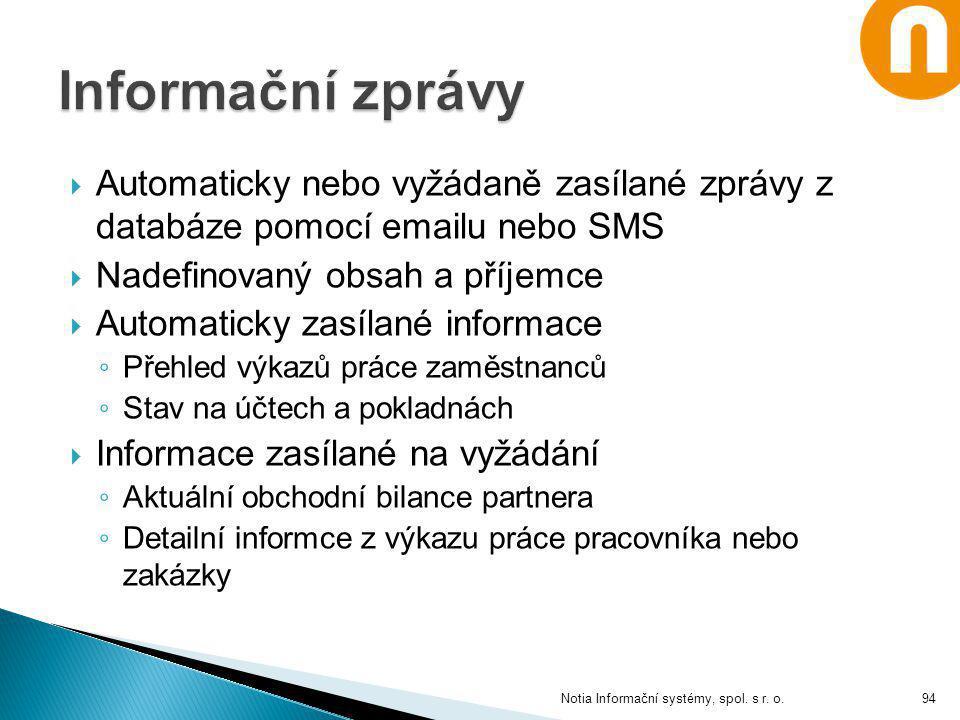  Automaticky nebo vyžádaně zasílané zprávy z databáze pomocí emailu nebo SMS  Nadefinovaný obsah a příjemce  Automaticky zasílané informace ◦ Přehl