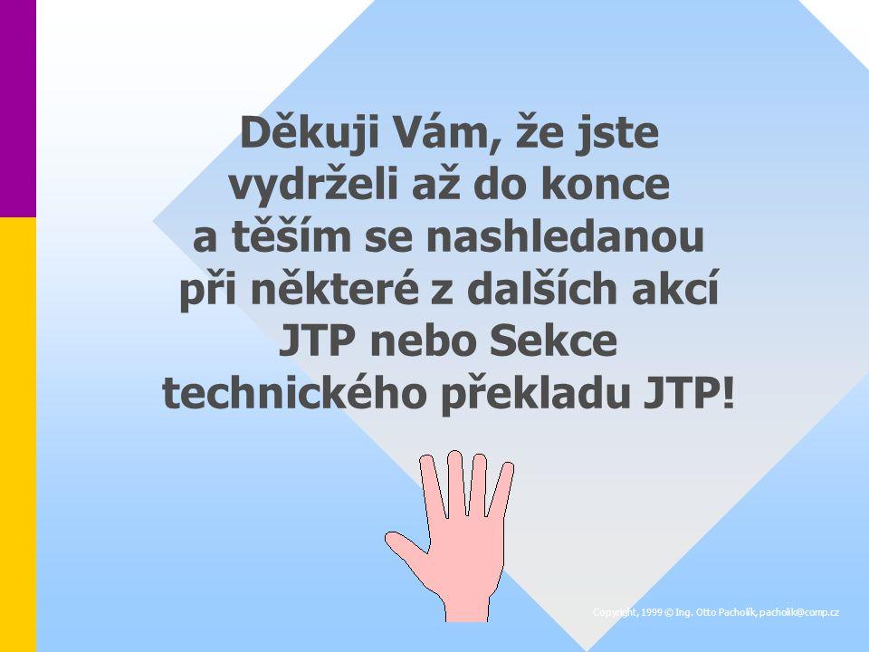 Děkuji Vám, že jste vydrželi až do konce a těším se nashledanou při některé z dalších akcí JTP nebo Sekce technického překladu JTP!