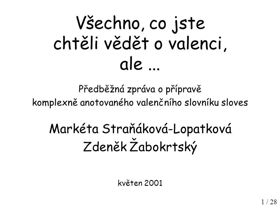 2 / 28 Osnova 1) laický pohled na valenci sloves 2) existující zdroje informací o valenci českých sloves, motivace pro vytvoření dalšího slovníku 3) podrobnější model - porušení ekonomičnosti .