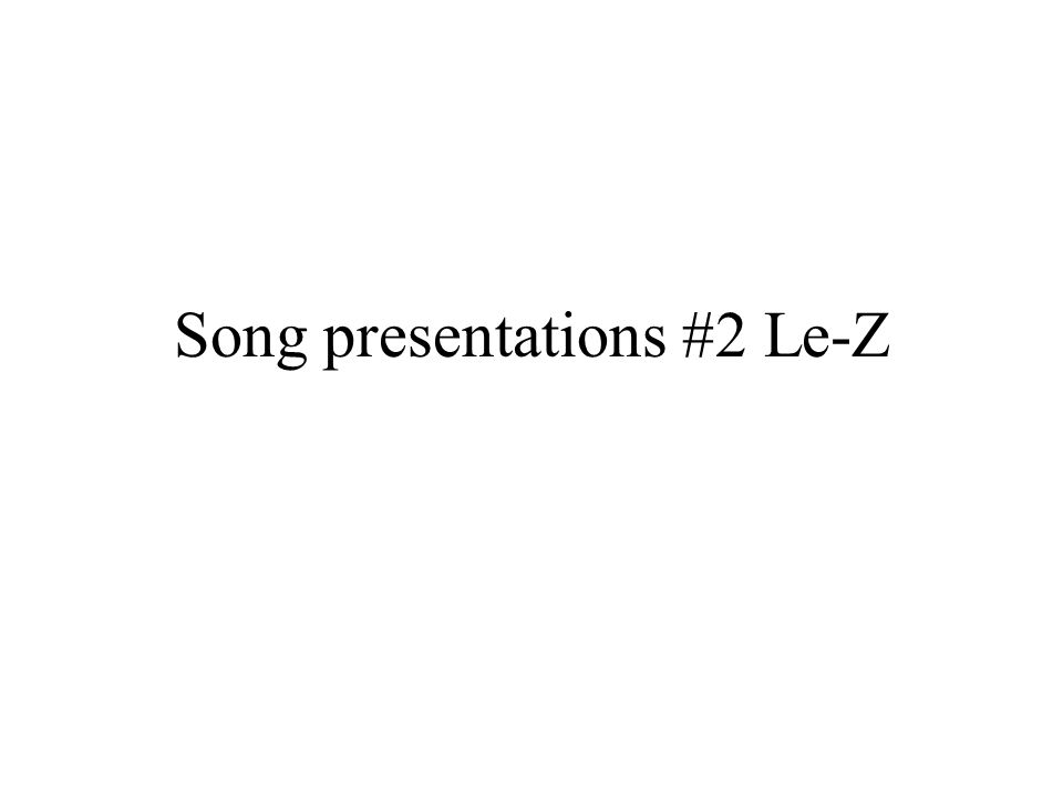 Song presentations #2 Le-Z