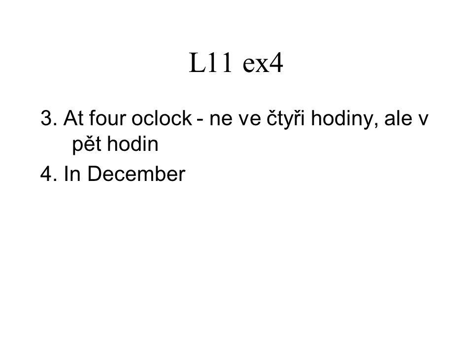 L11 ex4 3. At four oclock - ne ve čtyři hodiny, ale v pět hodin 4. In December