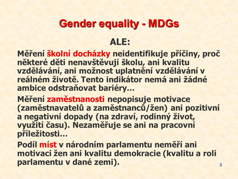 44 Gender indikátory Gender Inequality Index kombinuje indikátory pro ženy a muže v aspektech zdraví, posilování rolí a pracovního trhu.