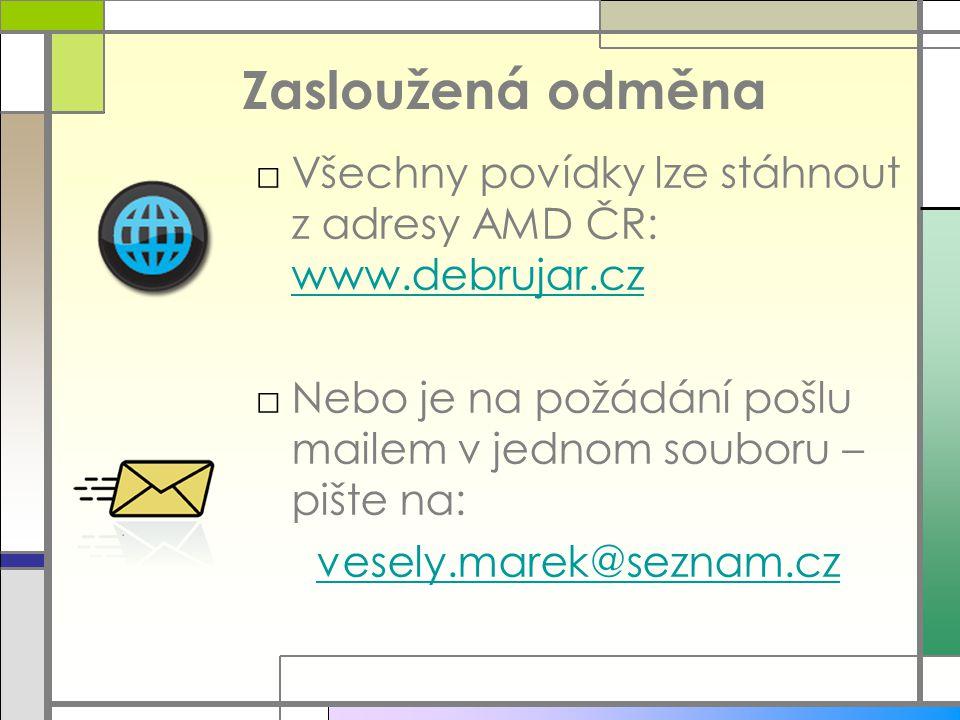 Zasloužená odměna □Všechny povídky lze stáhnout z adresy AMD ČR: www.debrujar.cz www.debrujar.cz □Nebo je na požádání pošlu mailem v jednom souboru –