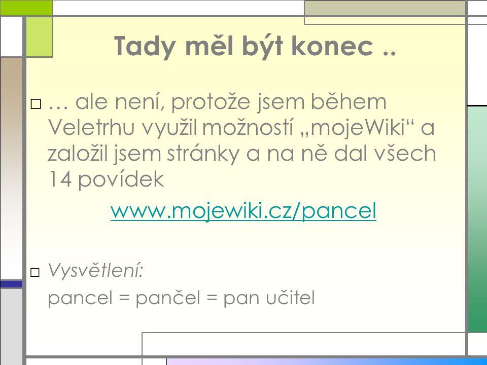 """Tady měl být konec.. □… ale není, protože jsem během Veletrhu využil možností """"mojeWiki"""" a založil jsem stránky a na ně dal všech 14 povídek www.mojew"""