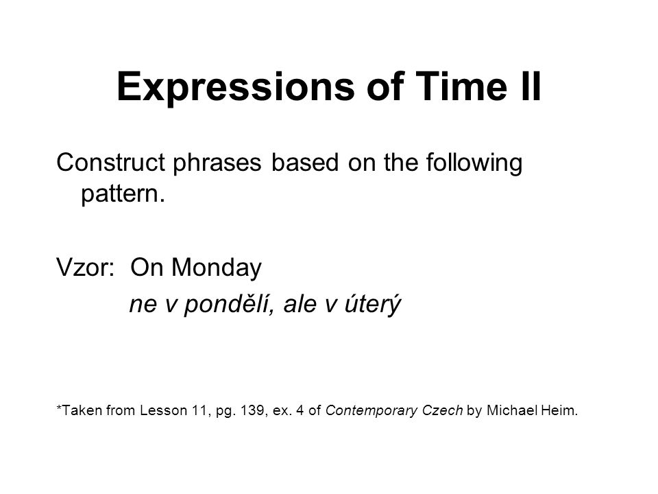 Expressions of Time II Construct phrases based on the following pattern.