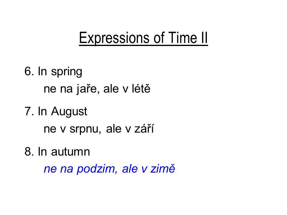 Expressions of Time II 6. In spring ne na jaře, ale v létě 7.