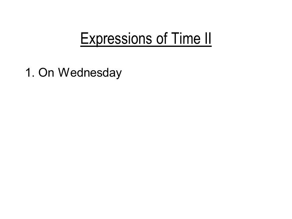 Expressions of Time II 1.On Wednesday ne ve středu, ale ve čtvrtek 2. On the twenty-ninth