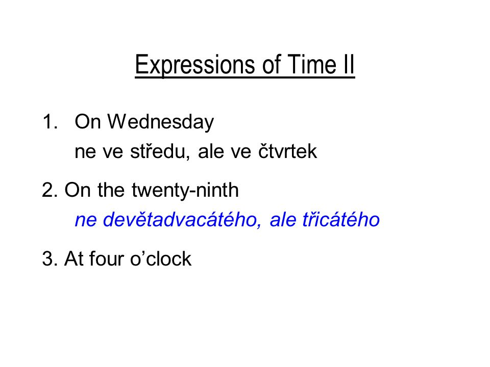 Expressions of Time II 1.On Wednesday ne ve středu, ale ve čtvrtek 2.