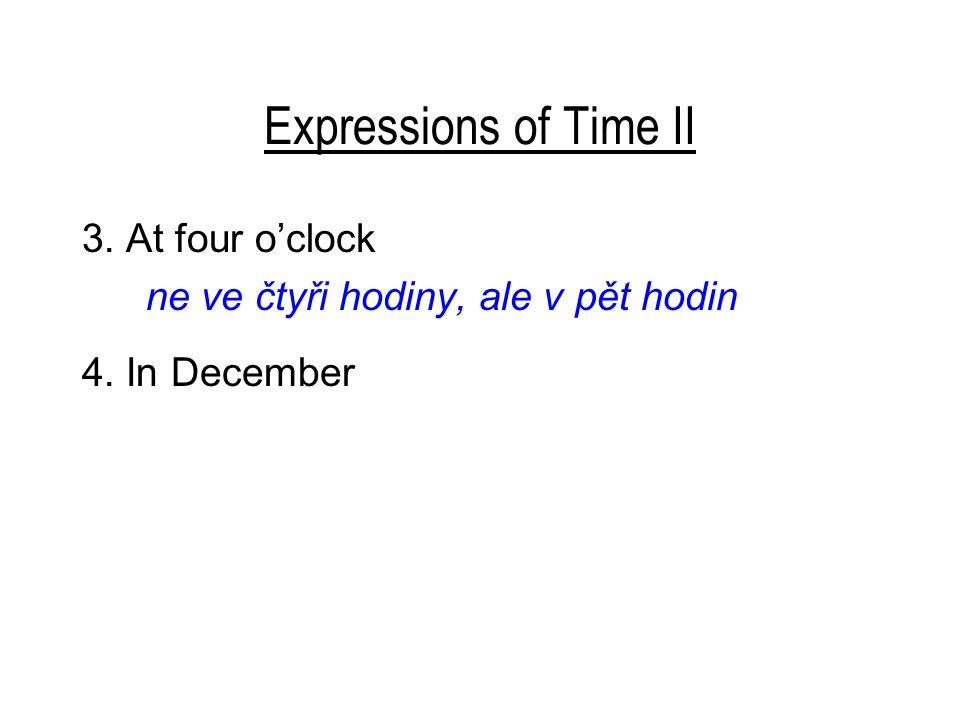 Expressions of Time II 3. At four o'clock ne ve čtyři hodiny, ale v pět hodin 4. In December