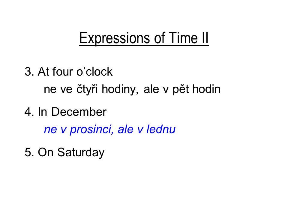 Expressions of Time II 3.At four o'clock ne ve čtyři hodiny, ale v pět hodin 4.