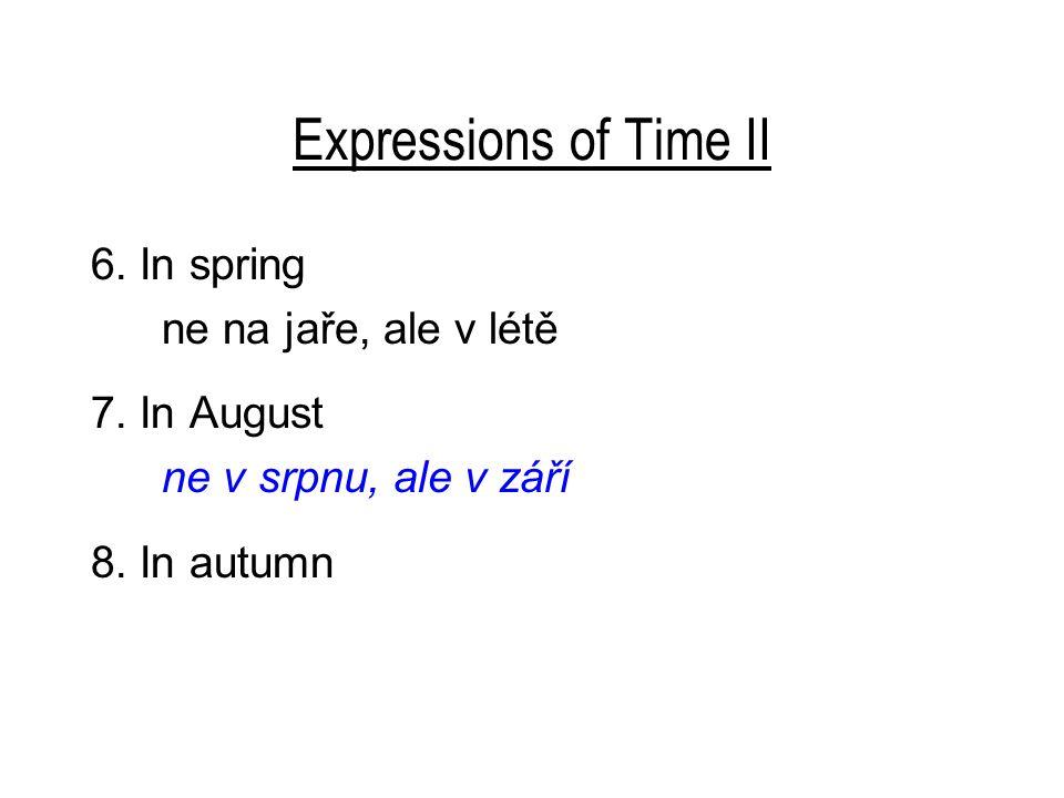 Expressions of Time II 6.In spring ne na jaře, ale v létě 7.