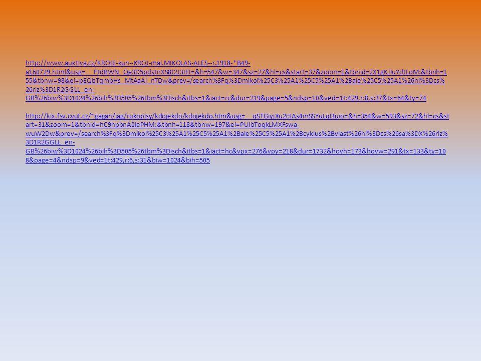 http://www.auktiva.cz/KROJE-kun--KROJ-mal.MIKOLAS-ALES--r.1918-*B49- a160729.html&usg=__FtdBWN_Qe3D5pdstnXS8t2J3IEI=&h=547&w=347&sz=27&hl=cs&start=37&zoom=1&tbnid=2X1gKJIuYdtLoM:&tbnh=1 55&tbnw=98&ei=pEQbTqmbHs_MtAaAl_nTDw&prev=/search%3Fq%3Dmikol%25C3%25A1%25C5%25A1%2Bale%25C5%25A1%26hl%3Dcs% 26rlz%3D1R2GGLL_en- GB%26biw%3D1024%26bih%3D505%26tbm%3Disch&itbs=1&iact=rc&dur=219&page=5&ndsp=10&ved=1t:429,r:8,s:37&tx=64&ty=74 http://kix.fsv.cvut.cz/~gagan/jag/rukopisy/kdojekdo/kdojekdo.htm&usg=__qSTGiyjXu2ctAs4mSSYuLqI3uio=&h=354&w=593&sz=72&hl=cs&st art=31&zoom=1&tbnid=hC9hpbnA0lePHM:&tbnh=118&tbnw=197&ei=PUIbToqkLMXFswa- wuW2Dw&prev=/search%3Fq%3Dmikol%25C3%25A1%25C5%25A1%2Bale%25C5%25A1%2Bcyklus%2Bvlast%26hl%3Dcs%26sa%3DX%26rlz% 3D1R2GGLL_en- GB%26biw%3D1024%26bih%3D505%26tbm%3Disch&itbs=1&iact=hc&vpx=276&vpy=218&dur=1732&hovh=173&hovw=291&tx=133&ty=10 8&page=4&ndsp=9&ved=1t:429,r:6,s:31&biw=1024&bih=505 http://www.auktiva.cz/KROJE-kun--KROJ-mal.MIKOLAS-ALES--r.1918-*B49- a160729.html&usg=__FtdBWN_Qe3D5pdstnXS8t2J3IEI=&h=547&w=347&sz=27&hl=cs&start=37&zoom=1&tbnid=2X1gKJIuYdtLoM:&tbnh=1 55&tbnw=98&ei=pEQbTqmbHs_MtAaAl_nTDw&prev=/search%3Fq%3Dmikol%25C3%25A1%25C5%25A1%2Bale%25C5%25A1%26hl%3Dcs% 26rlz%3D1R2GGLL_en- GB%26biw%3D1024%26bih%3D505%26tbm%3Disch&itbs=1&iact=rc&dur=219&page=5&ndsp=10&ved=1t:429,r:8,s:37&tx=64&ty=74 http://kix.fsv.cvut.cz/~gagan/jag/rukopisy/kdojekdo/kdojekdo.htm&usg=__qSTGiyjXu2ctAs4mSSYuLqI3uio=&h=354&w=593&sz=72&hl=cs&st art=31&zoom=1&tbnid=hC9hpbnA0lePHM:&tbnh=118&tbnw=197&ei=PUIbToqkLMXFswa- wuW2Dw&prev=/search%3Fq%3Dmikol%25C3%25A1%25C5%25A1%2Bale%25C5%25A1%2Bcyklus%2Bvlast%26hl%3Dcs%26sa%3DX%26rlz% 3D1R2GGLL_en- GB%26biw%3D1024%26bih%3D505%26tbm%3Disch&itbs=1&iact=hc&vpx=276&vpy=218&dur=1732&hovh=173&hovw=291&tx=133&ty=10 8&page=4&ndsp=9&ved=1t:429,r:6,s:31&biw=1024&bih=505